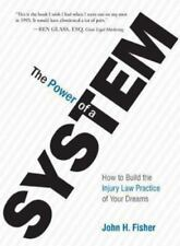 The Power Of A System: How To Build the Injury Law Practice of Your Dreams 2013
