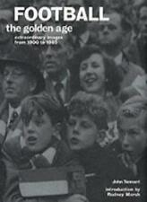 Football The Golden Age: Extraordinary Images from 1900 to 1985,John Tennant, R