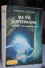 MA VIE SOUTERRAINE Mémoires d´un spéléologue Norbert Casteret 1961
