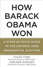 How Barack Obama Won: A State-by-State Guide to the Historic 2008 Presidential E