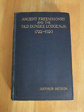 Ancient Freemasonry and The Old Dundee Lodge No 18 1722-1920 Arthur Heiron 1921