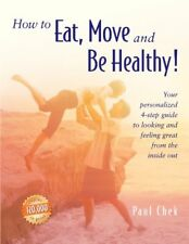 How to Eat, Move and Be Healthy! by Paul Chek