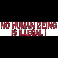 NO HUMAN BEING IS ILLEGAL Bumper Sticker (BUY 2 GET 1 FREE) Immigrant Rights