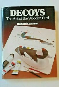 Decoys, The Art Of The Wooden Bird by Richard LeMaster