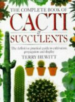 The Complete Book of Cacti and Succulents by Hewitt, Terry. Hardback Book The