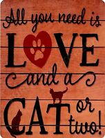 """ALL YOU NEED IS LOVE AND A CAT 9"""" x 12"""" Sign"""