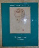 IL CINQUECENTO FRANCESE - I DISEGNI DEI MAESTRI - ED: FABBRI - ANNO: 1970  (VZ)