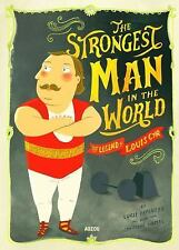 The Strongest Man in the World: The Legend of Louis Cyr: By Papineau, Lucie