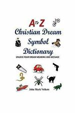 A to Z Christian Dream Symbols Dictionary : Unlock Your Dream Meaning and Mes...