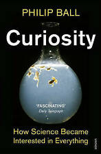 Curiosity: How Science Became Interested in Everything, Ball, Philip, New Book