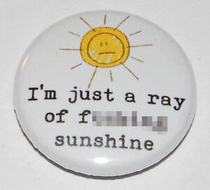 Just a ray of f****** sunshine Button Badge 25mm / 1 inch Rude Humour Emo
