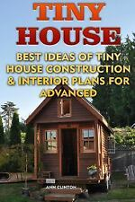 Tiny House: Best Ideas of Tiny House Construction and Interior Plans for...