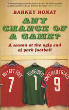 Any Chance of a Game?: A Season at the Ugly End of Park Football, New, Barney Ro