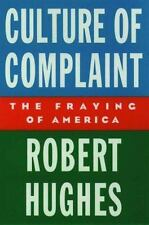 Culture of Complaint: The Fraying of America (Oxford American Lectures), Robert