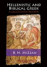 Hellenistic and Biblical Greek : A Graduated Reader by B. H. McLean (2014,...