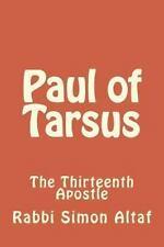 Paul of Tarsus : The Thirteenth Apostle by Rabbi Altaf (2013, Paperback)