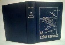 AZ EZUST KOPORSO by Fury Lajos 'INSCRIBED &  SIGNED'~Hungarian Text~MKK 1968 HC