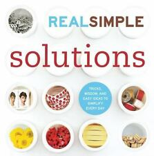 Real Simple Solutions: Tricks, Wisdom, and Easy Ideas to Simplify Every Day -