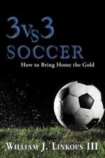 3 vs. 3 Soccer: How to Bring Home the Gold (Paperback or Softback)
