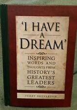 I Have A Dream; Inspiring Words and Thoughts From History's Greatest Leaders
