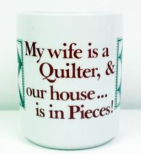 """Quilting coffeee mug """"My wife is a Quilter, & our house...is in Pieces! 1982"""