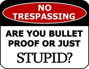 No Trespassing Are You Bulletproof Or Just Stupid? Laminated Funny Sign