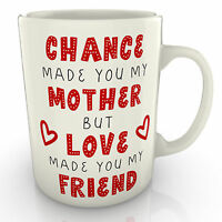 Chance Made You My Mother But Love Made You My Friend Mug - Mothers Day Mum Gift