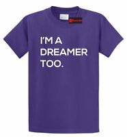 I'm A Dreamer Too T Shirt Political Anti Trump Immigration Tee Shirt