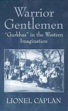 Warrior Gentlemen: 'Gurkhas' in the Western Imagination Caplan, Lionel Hardcove