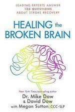 Healing Broken Brain Leading Experts Answer 100 Questions about Stroke Recovery