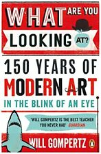 What Are You Looking At?: 150 Years of Modern Art in the Blink of an Eye,Will
