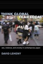 Think Global, Fear Local: Sex, Violence, and Anxiety in Contemporary Japan (Pape