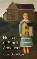 House of Small Absences,Anne-Marie Fyfe,New Book mon0000096134