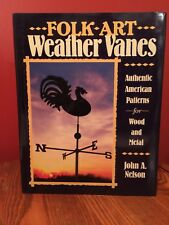 Folk Art Weather Vanes HC Book by John A. Nelson  1990 Stackpole Books