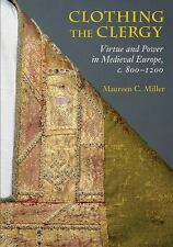 Clothing the Clergy : Virtue and Power in Medieval Europe, C. 800-1200 by...
