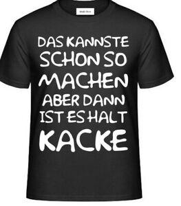 T-Shirt- DAS KANNSTE SCHON SO MACHEN, DANN IST ES HALT KACKE