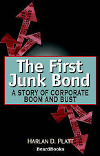 NEW The First Junk Bond: A Story of Corporate Boom and Bust by Harlan D. Platt