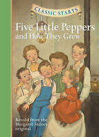 Classic Starts: Five Little Peppers and How They Grew by , NEW Book, FREE & FAST