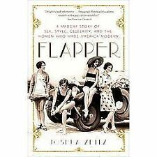 Flapper: A Madcap Story of Sex, Style, Celebrity, and the Women Who Made America