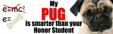 MY PUG IS SMARTER THAN YOUR HONOR STUDENT Dog Sticker