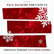 For Unto Us : Christmas Worship Live From London - Paul Baloche (CD, 2017)