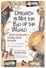 Divorce Is Not the End of the World: Zoe's & Evan's Coping Guide for Kids