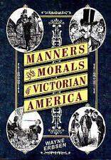 Manners & Morals of Victorian America, Erbsen, Wayne, Very Good Book