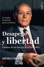 Desapego y Libertad : Apuntes de un Banquero Inclasificable by Luis Valls...