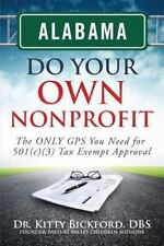 Alabama Do Your Own Nonprofit: The Only GPS You Need for 501c3 Tax Exempt Status