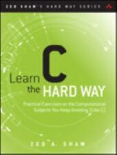 Zed Shaw's Hard Way: Learn C the Hard Way : A Clear and Direct Introduction...
