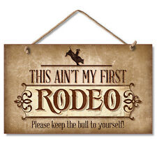 "Western Lodge Cabin Decor ~Ain""t My First Rodeo~  Wood Sign W/ Rope Cord"
