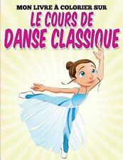 Mon Livre Colorier Sur le Cours de Danse Classique by Uncle G (2015, Paperback)