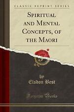 Spiritual and Mental Concepts, of the Maori (Classic Reprint) by Elsdon Best