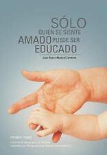 Sólo Quien Se Siente Amado Puede Ser Educado : Lecturas de Apoyo para Los...